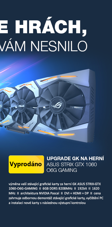 upgrade grafické karty v PC na HERNÍ ASUS STRIX-GTX1060-O6G-GAMING